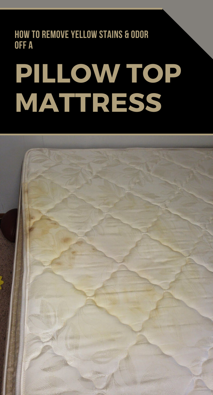 How To Remove Yellow Stains And Odor Off A Pillow Top Mattress Cleaninginstructor Com